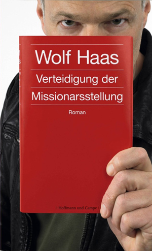 Wolf Haas: Die Verteidigung der Missionarsstellung